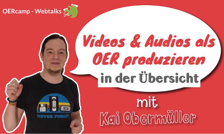 Übersicht Audio und Video mit OER produzieren mit Kai Obermüller